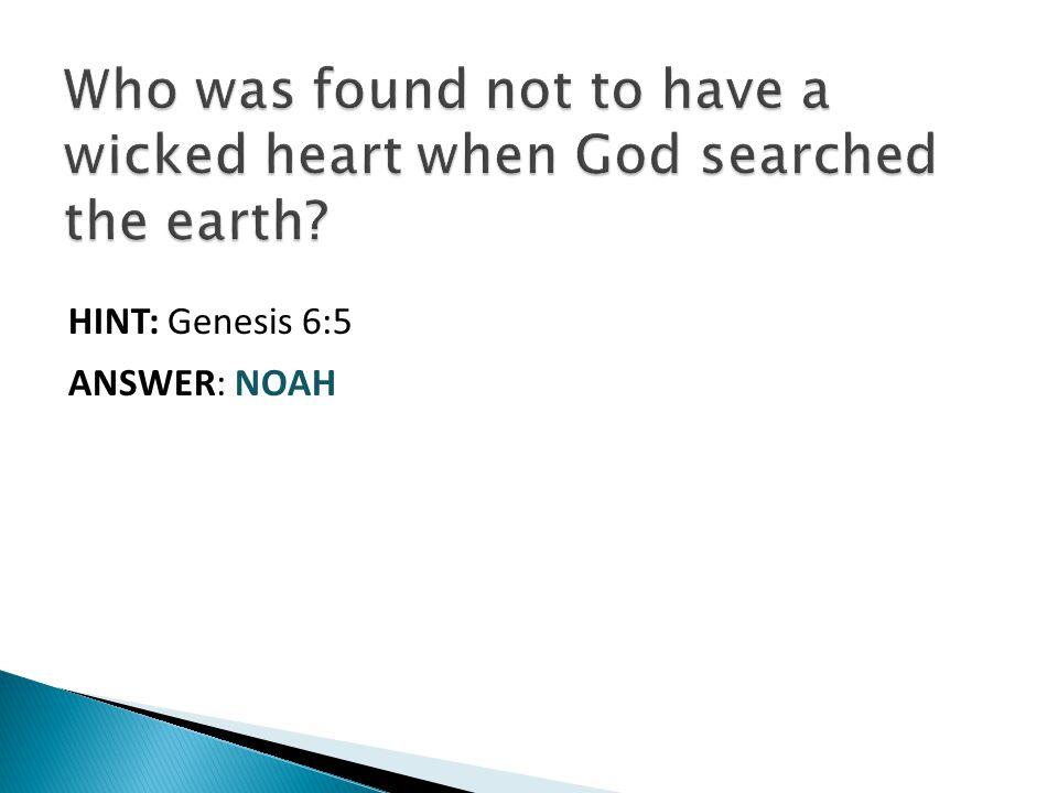 HINT: Genesis 6:5 ANSWER: NOAH
