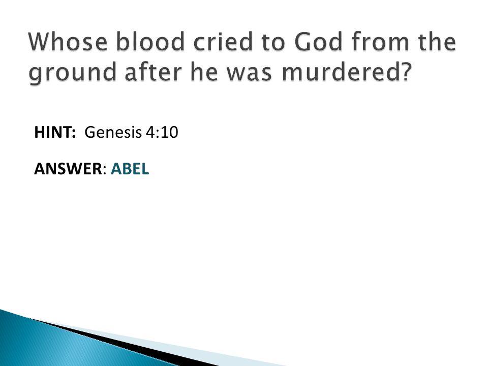HINT: Genesis 4:10 ANSWER: ABEL