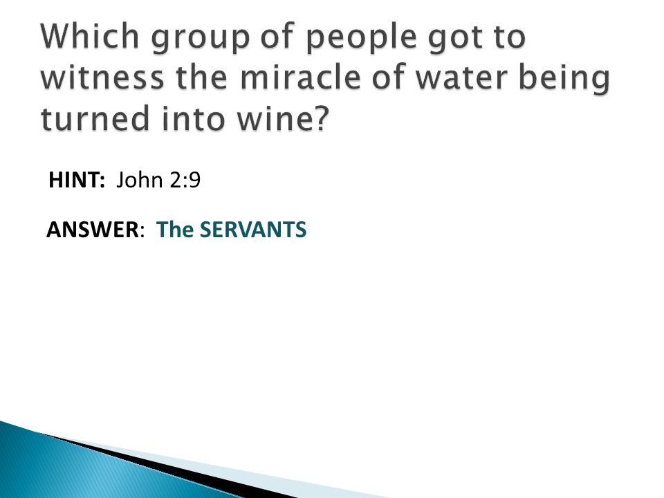 HINT: John 2:9 ANSWER: The SERVANTS