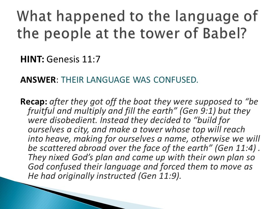 "HINT: Genesis 11:7 ANSWER: THEIR LANGUAGE WAS CONFUSED. Recap: after they got off the boat they were supposed to ""be fruitful and multiply and fill th"