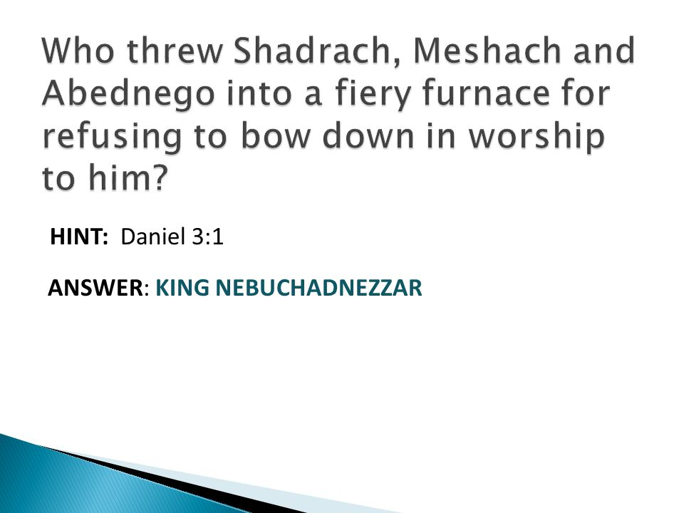 HINT: Daniel 3:1 ANSWER: KING NEBUCHADNEZZAR