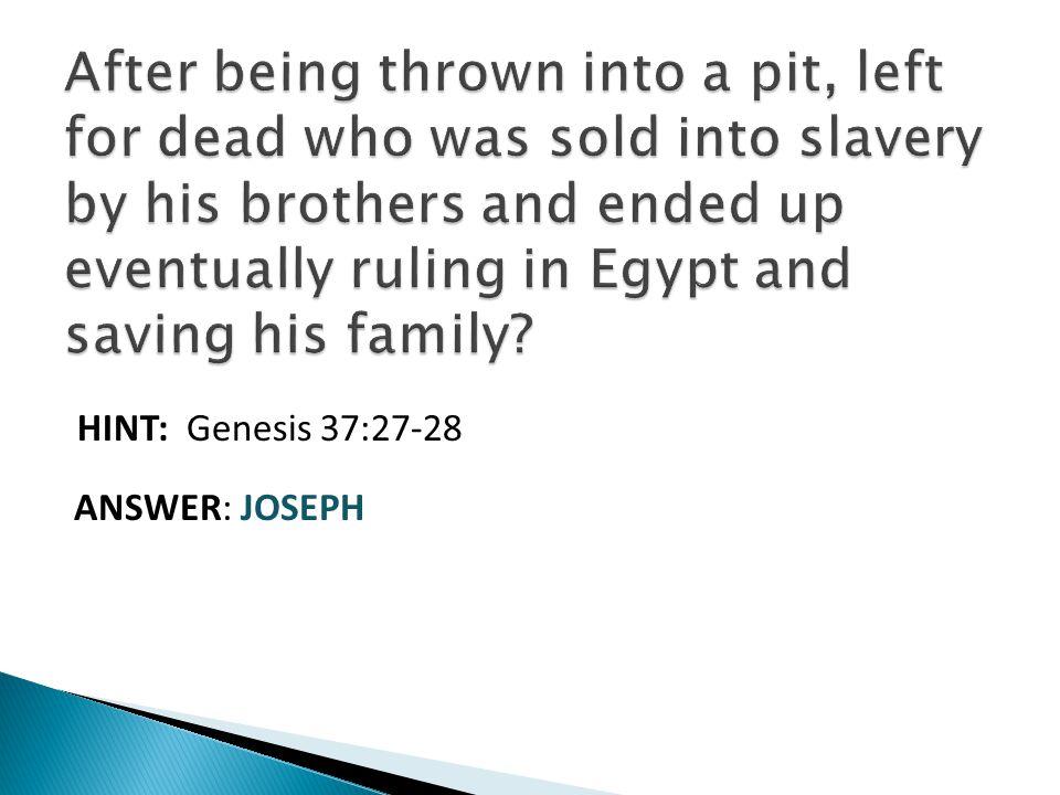 HINT: Genesis 37:27-28 ANSWER: JOSEPH