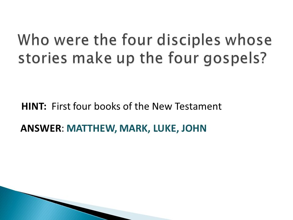 HINT: First four books of the New Testament ANSWER: MATTHEW, MARK, LUKE, JOHN