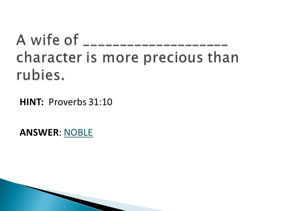 HINT: Proverbs 31:10 ANSWER: NOBLE