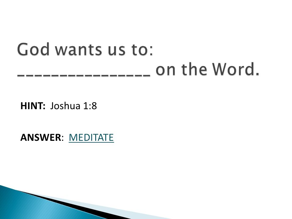 HINT: Joshua 1:8 ANSWER: MEDITATE