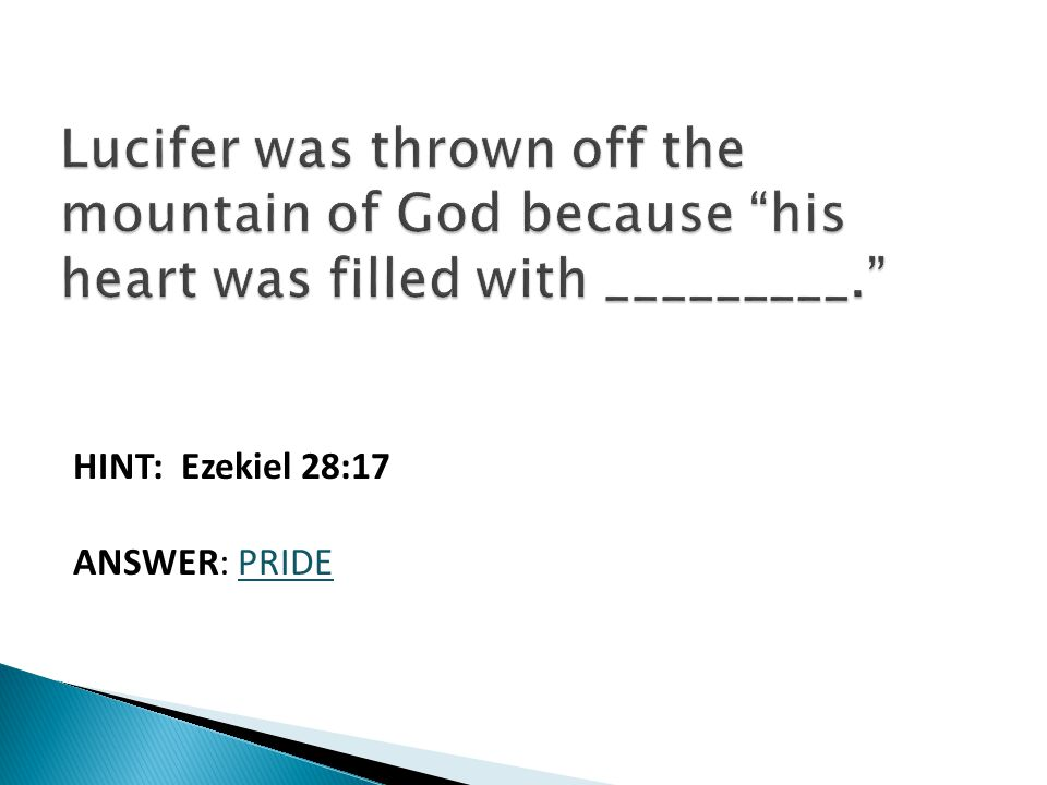 HINT: Ezekiel 28:17 ANSWER: PRIDE