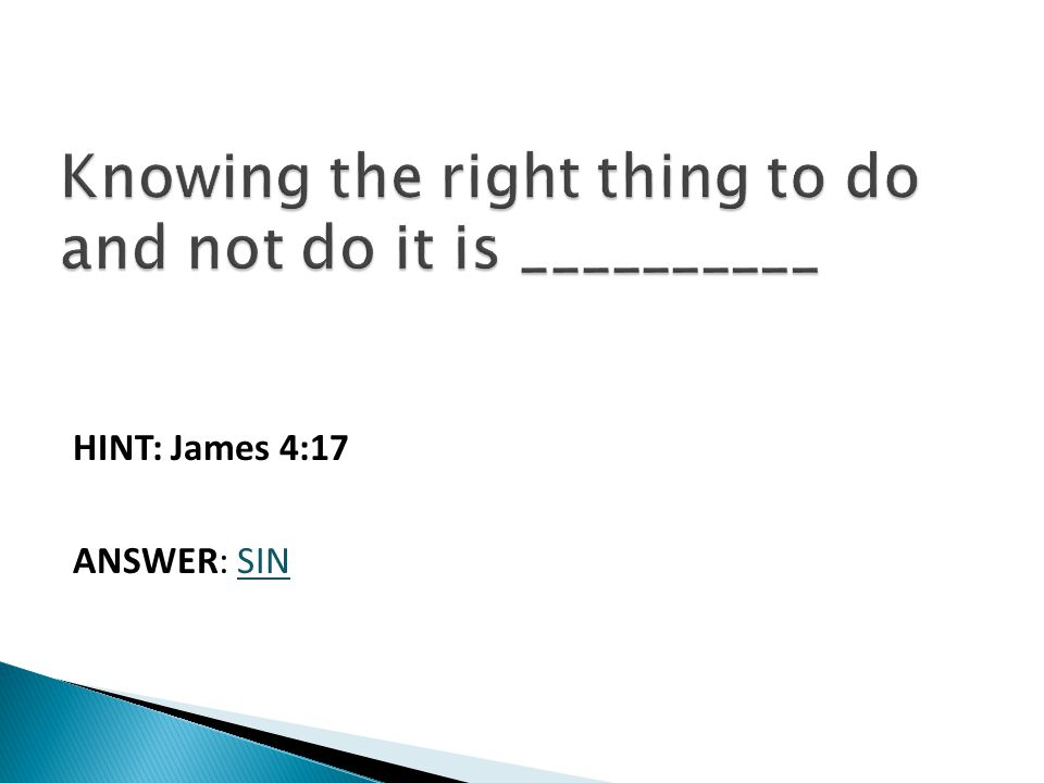 HINT: James 4:17 ANSWER: SIN