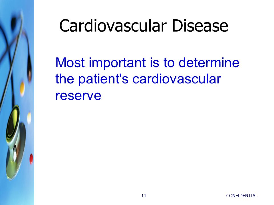 Cardiovascular Disease CONFIDENTIAL11 Most important is to determine the patient s cardiovascular reserve