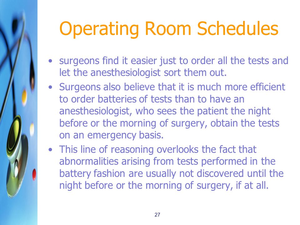 Operating Room Schedules surgeons find it easier just to order all the tests and let the anesthesiologist sort them out.