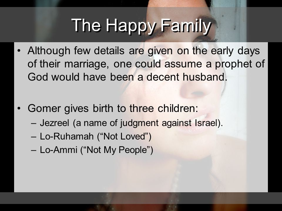 The Happy Family Although few details are given on the early days of their marriage, one could assume a prophet of God would have been a decent husband.
