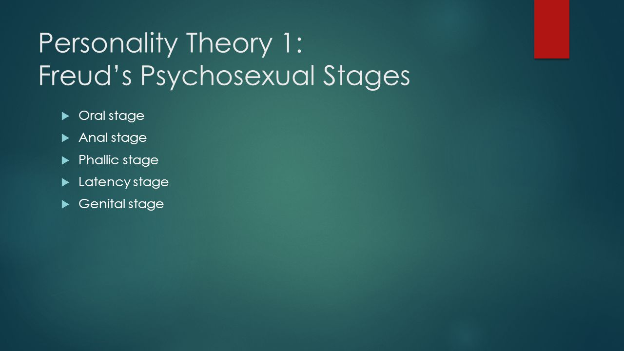Personality Theory 1: Freud's Psychosexual Stages  Oral stage  Anal stage  Phallic stage  Latency stage  Genital stage
