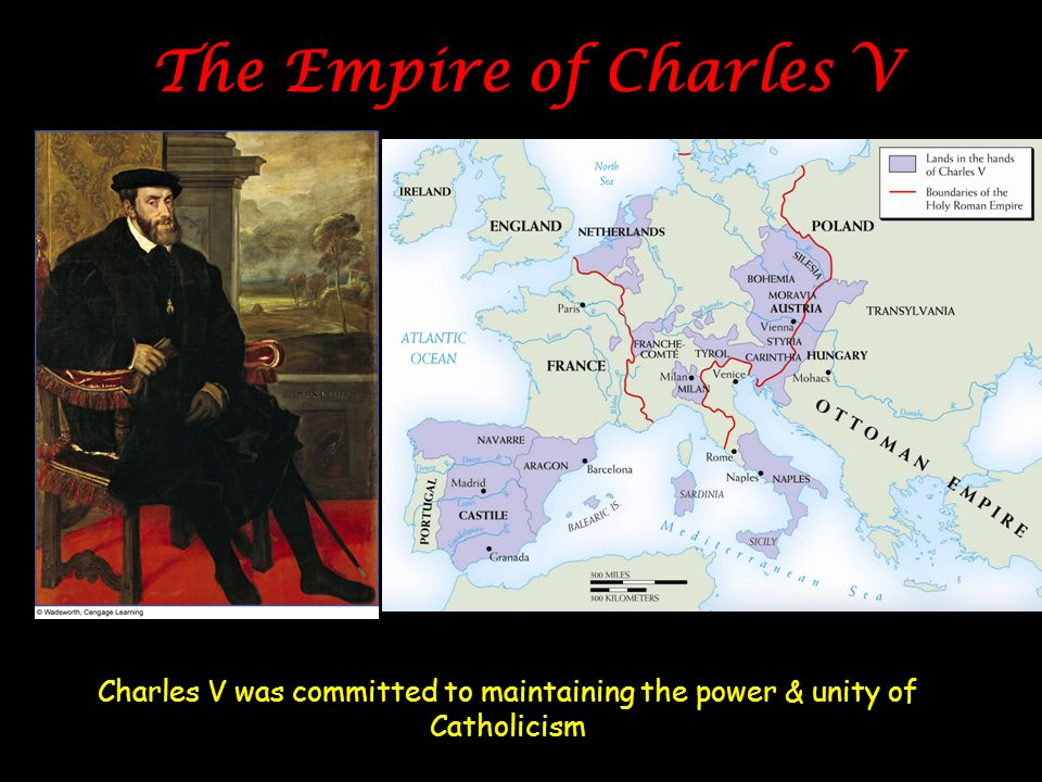 The Empire of Charles V Charles V was committed to maintaining the power & unity of Catholicism