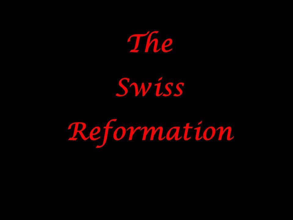 The Swiss Reformation The Swiss Reformation