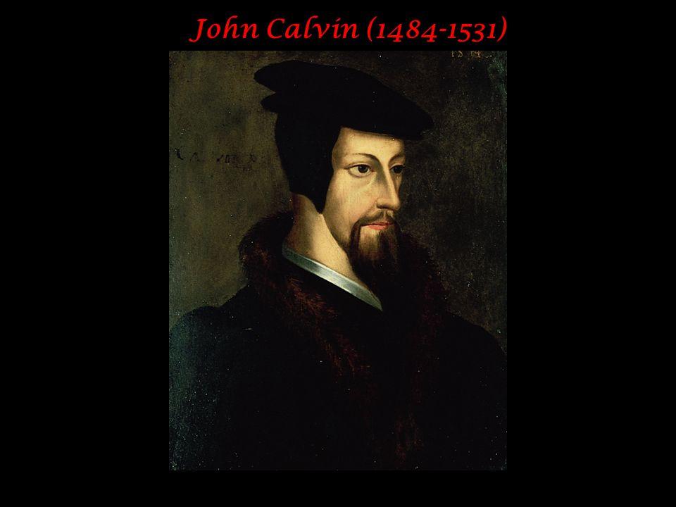 John Calvin (1484-1531)
