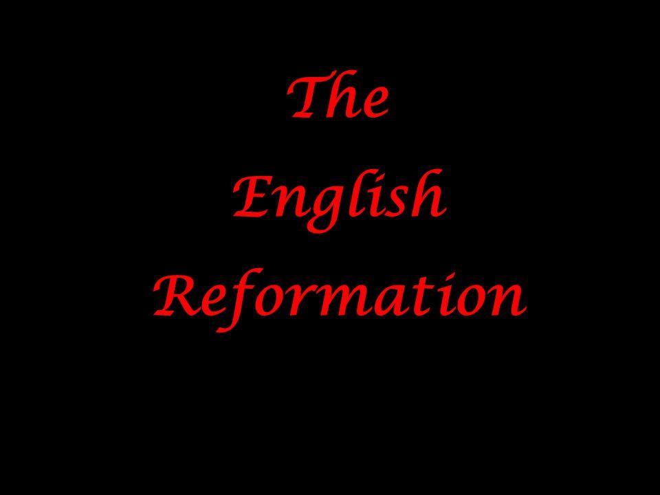 The English Reformation The English Reformation