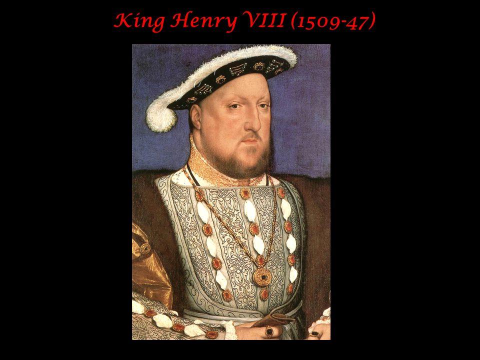 King Henry VIII (1509-47)