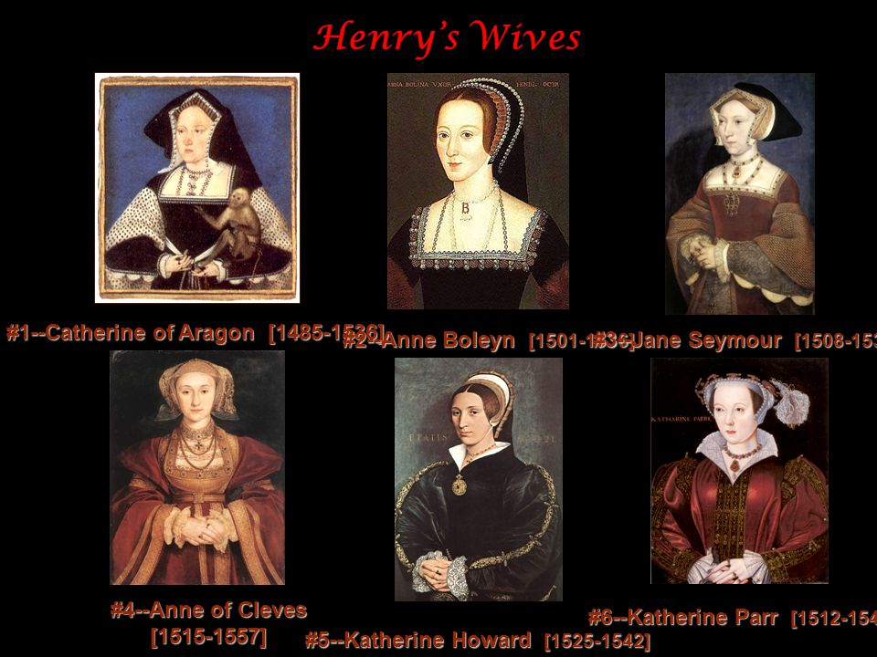 Henry's Wives #1--Catherine of Aragon [1485-1536] #2--Anne Boleyn [1501-1536] #3--Jane Seymour [1508-1537] #4--Anne of Cleves [1515-1557] #5--Katherin