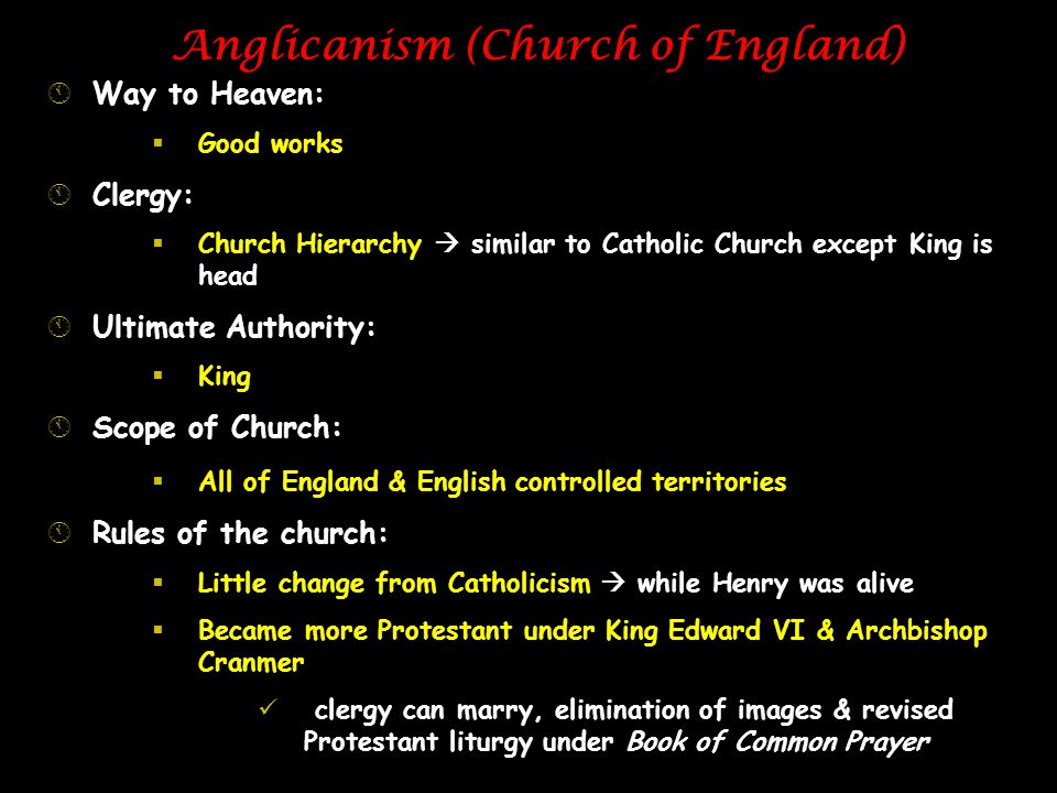 Anglicanism (Church of England) ÁWay to Heaven:  Good works ÁClergy:  Church Hierarchy  similar to Catholic Church except King is head ÁUltimate Au