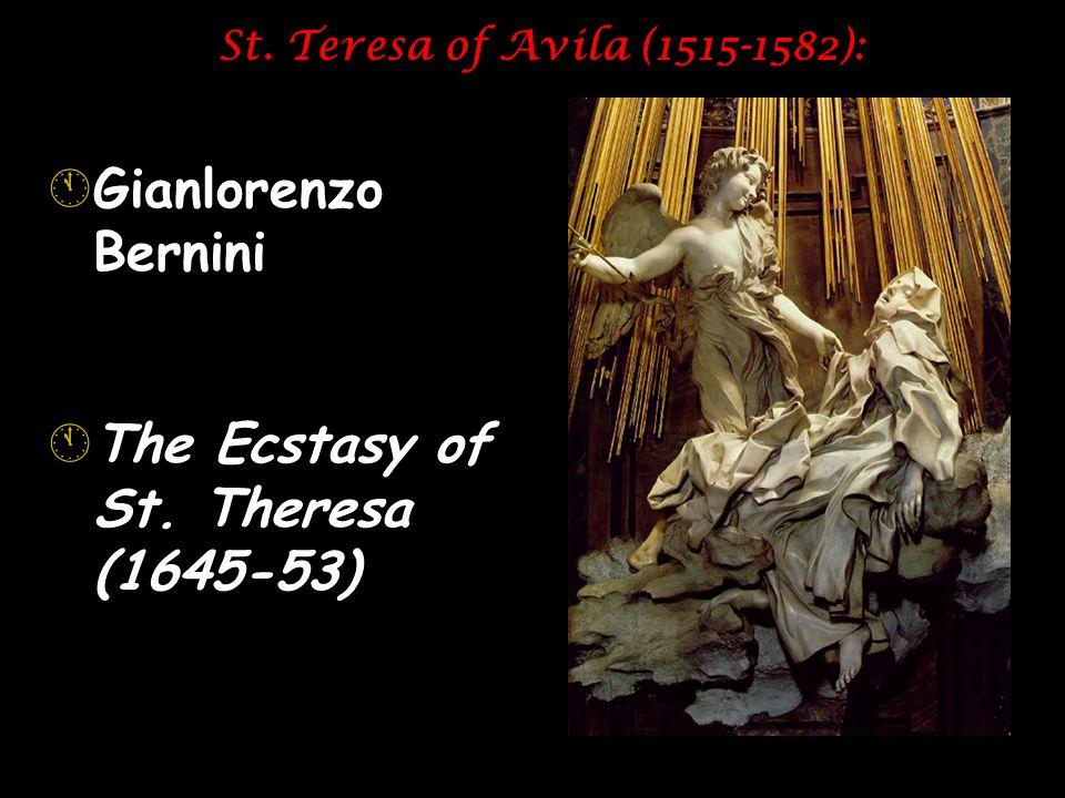 St. Teresa of Avila (1515-1582): ÁGianlorenzo Bernini ÁThe Ecstasy of St. Theresa (1645-53)