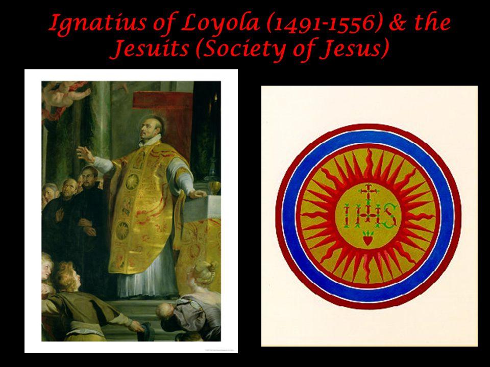 Ignatius of Loyola (1491-1556) & the Jesuits (Society of Jesus)
