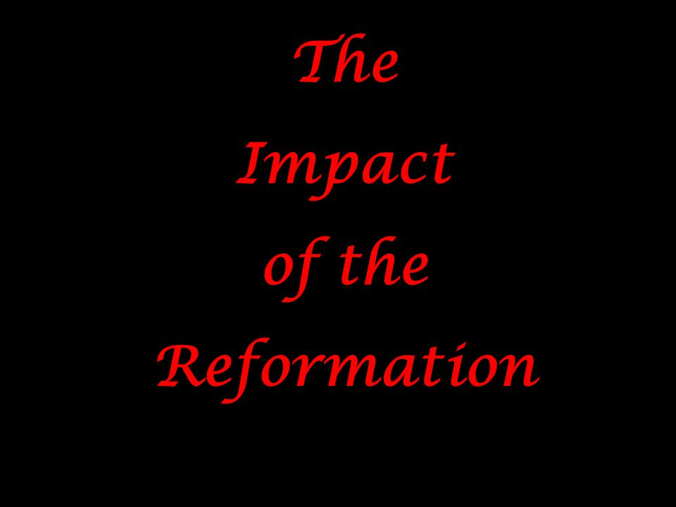 The Impact of the Reformation The Impact of the Reformation