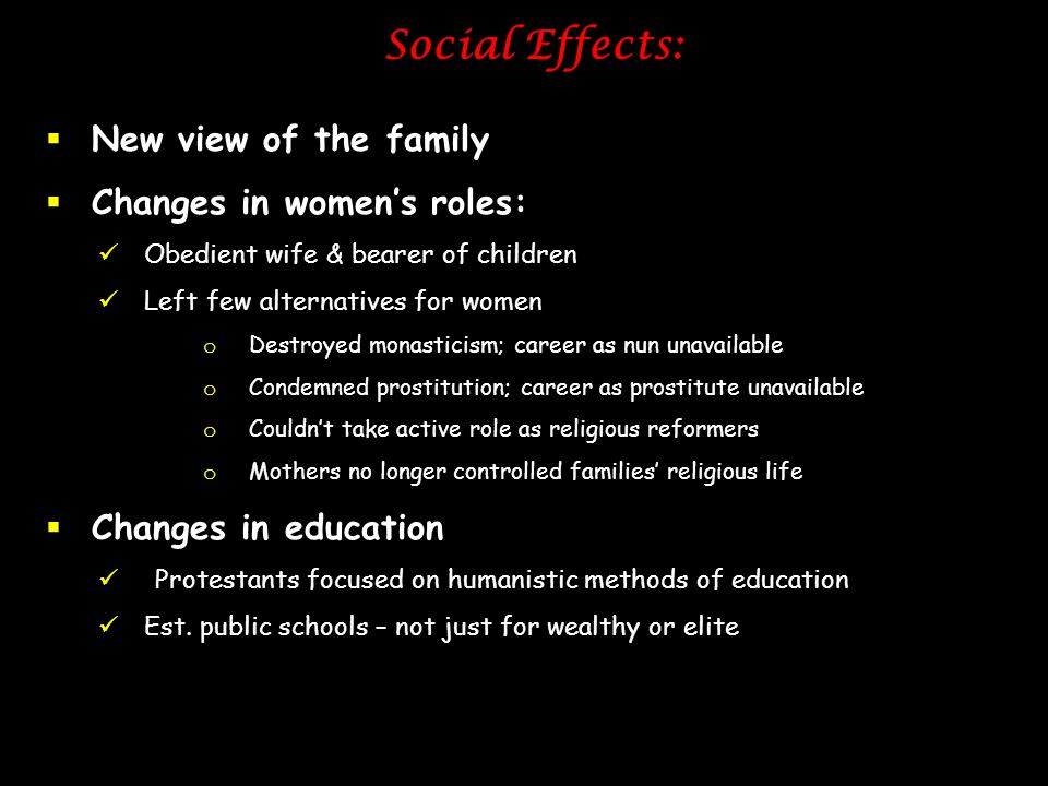 Social Effects:  New view of the family  Changes in women's roles: Obedient wife & bearer of children Left few alternatives for women o Destroyed mo