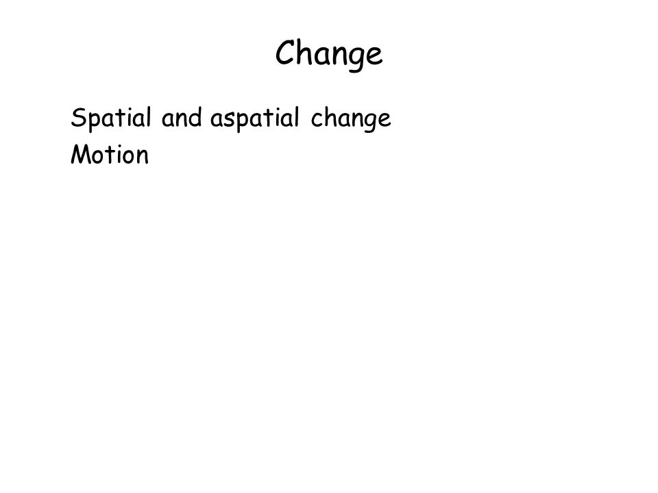 Change Spatial and aspatial change Motion