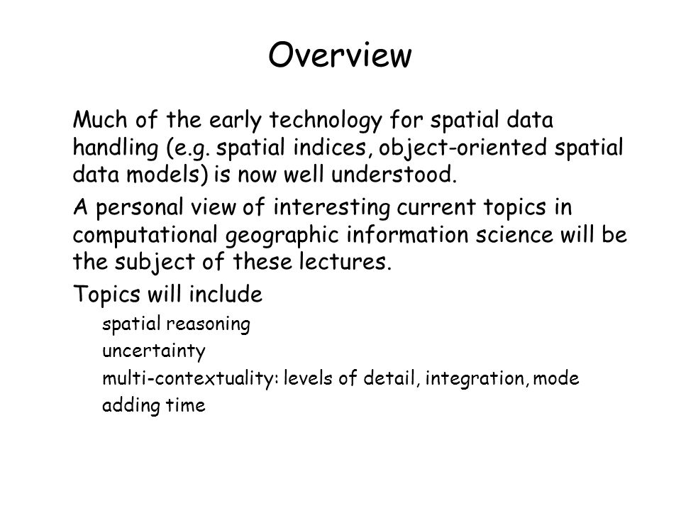 Overview Much of the early technology for spatial data handling (e.g.