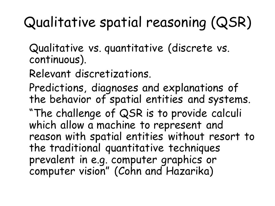 Qualitative spatial reasoning (QSR) Qualitative vs.