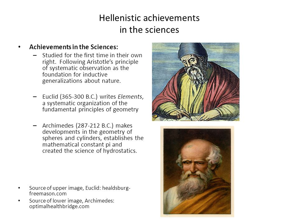 Hellenistic achievements in the sciences Achievements in the Sciences: – Studied for the first time in their own right. Following Aristotle's principl