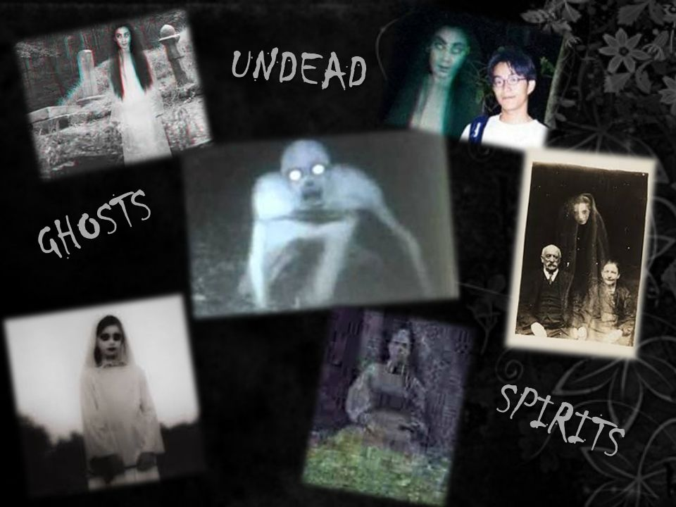 GHOSTS SPIRITS UNDEAD