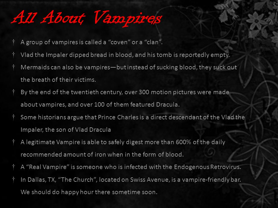 All About Vampires †A group of vampires is called a coven or a clan .