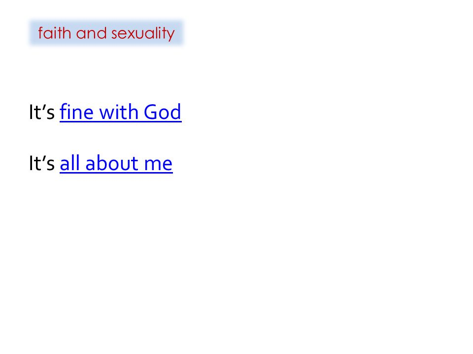 faith and sexuality It's fine with God It's all about me