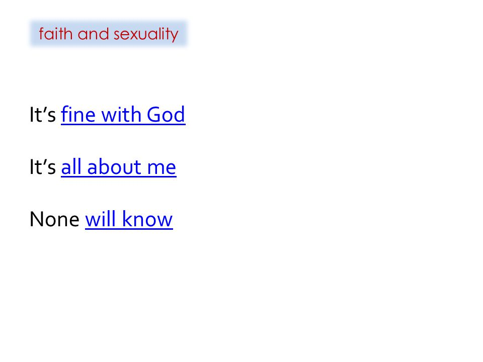 faith and sexuality It's fine with God It's all about me None will know
