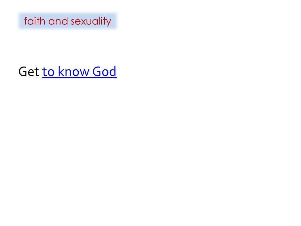faith and sexuality Get to know God