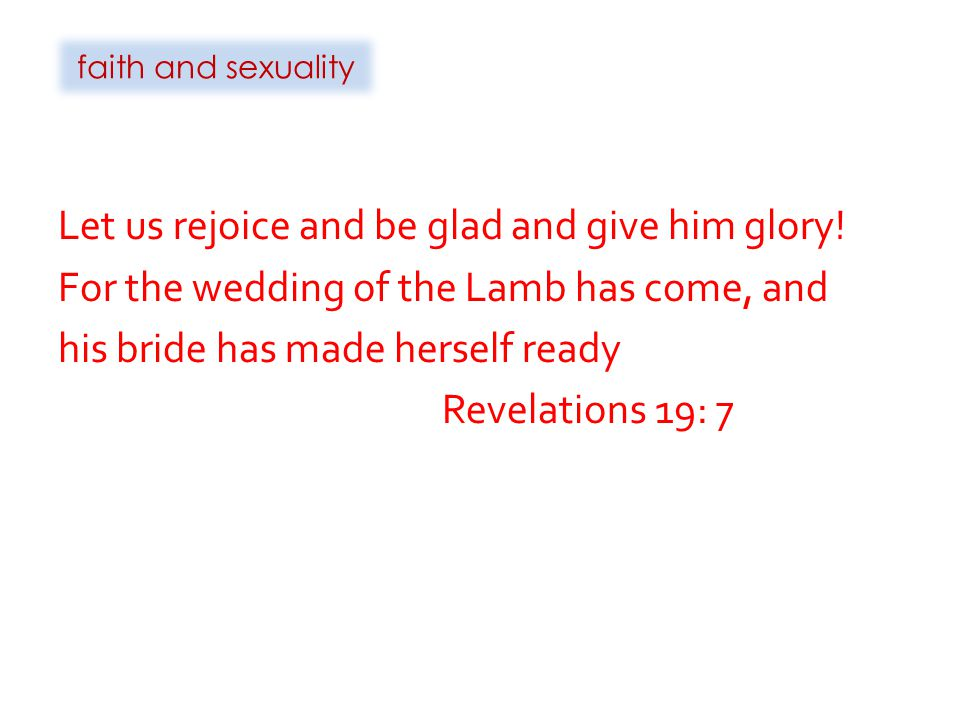 faith and sexuality Let us rejoice and be glad and give him glory.