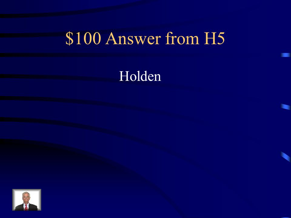 $100 Question from H5 Who says it. Don't ever tell anybody anything.