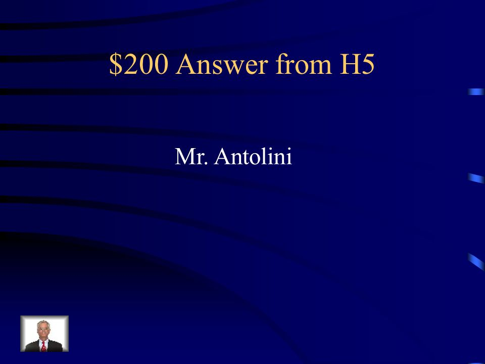 $200 Question from H5 Who says it.