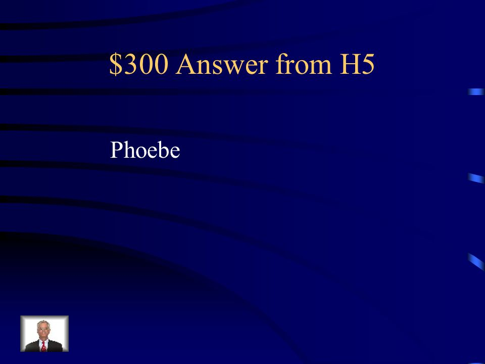 $300 Question from H5 Who says it.