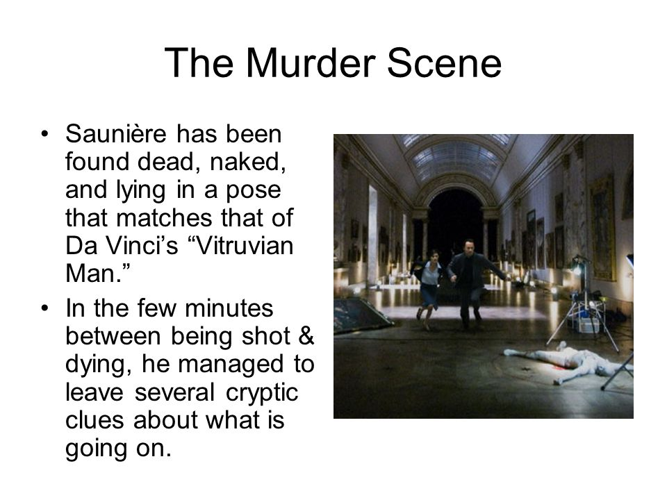 """The Murder Scene Saunière has been found dead, naked, and lying in a pose that matches that of Da Vinci's """"Vitruvian Man."""" In the few minutes between"""