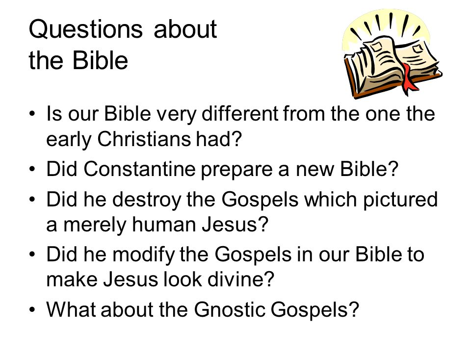 Questions about the Bible Is our Bible very different from the one the early Christians had.