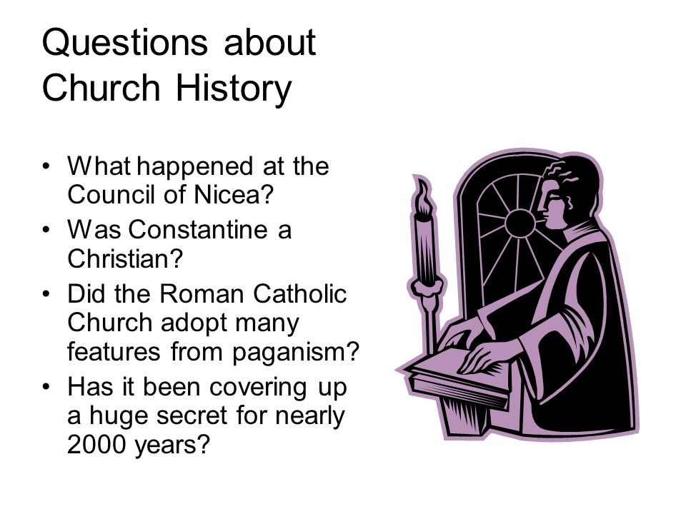 Questions about Church History What happened at the Council of Nicea.
