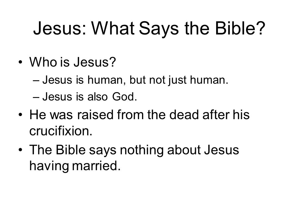 Jesus: What Says the Bible. Who is Jesus. –Jesus is human, but not just human.
