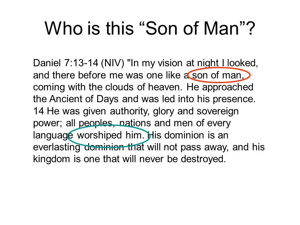 "Who is this ""Son of Man""? Daniel 7:13-14 (NIV)"