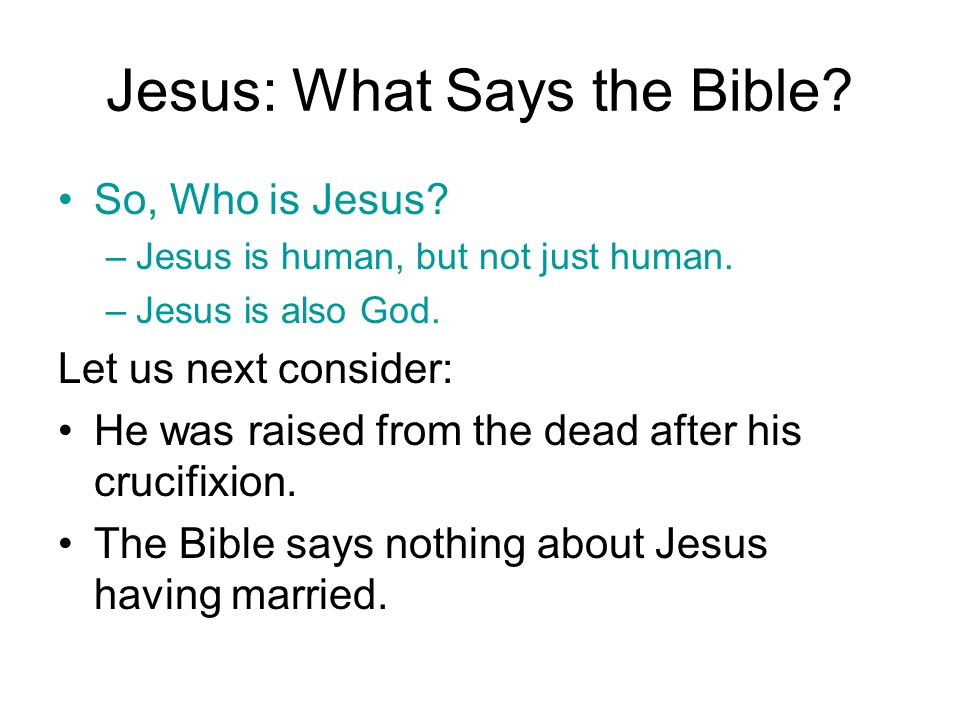 Jesus: What Says the Bible.So, Who is Jesus. –Jesus is human, but not just human.