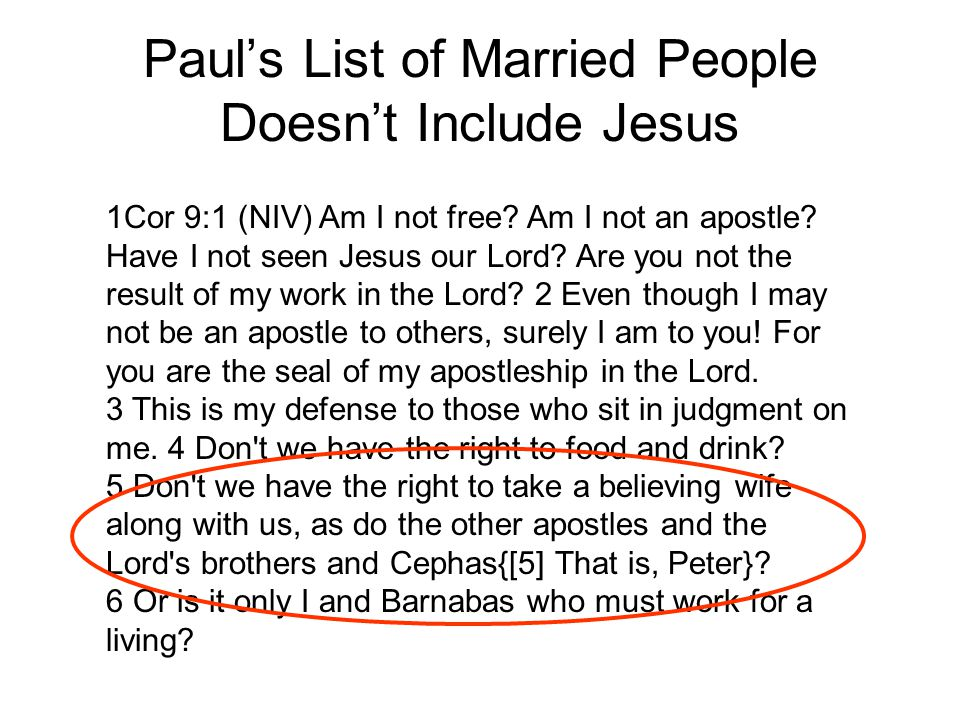 Paul's List of Married People Doesn't Include Jesus 1Cor 9:1 (NIV) Am I not free? Am I not an apostle? Have I not seen Jesus our Lord? Are you not the