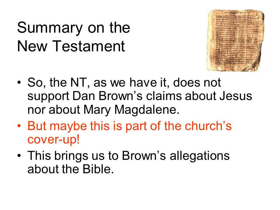 Summary on the New Testament So, the NT, as we have it, does not support Dan Brown's claims about Jesus nor about Mary Magdalene.