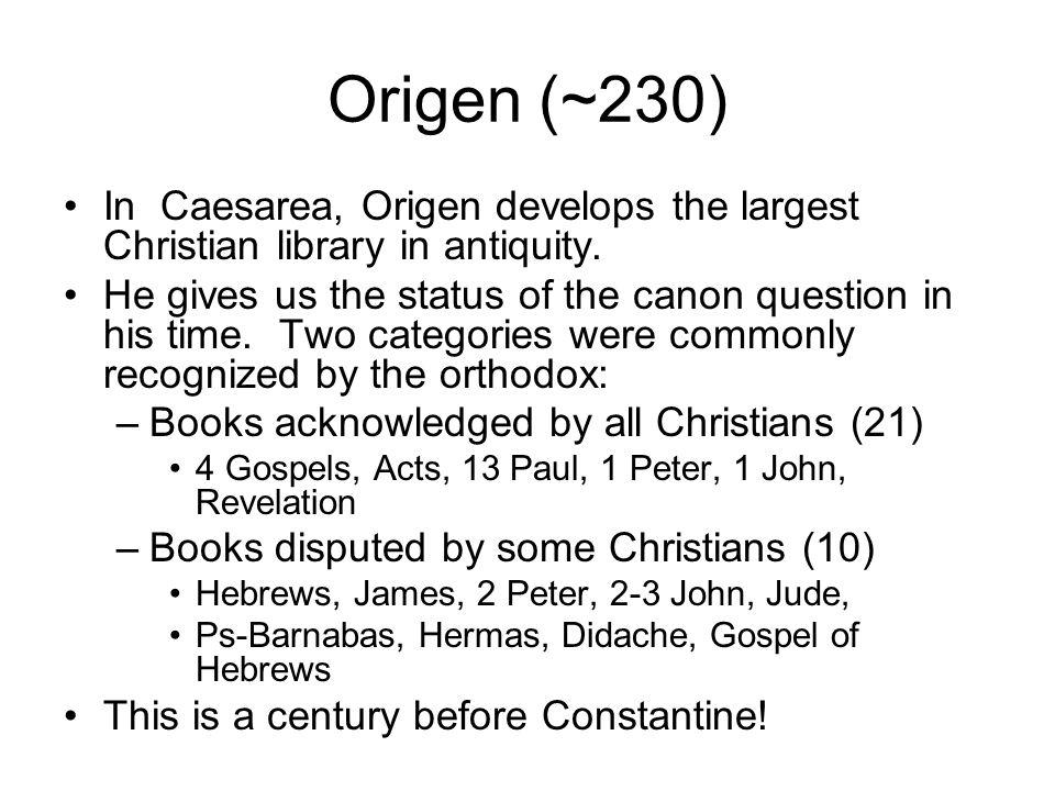 Origen (~230) In Caesarea, Origen develops the largest Christian library in antiquity.