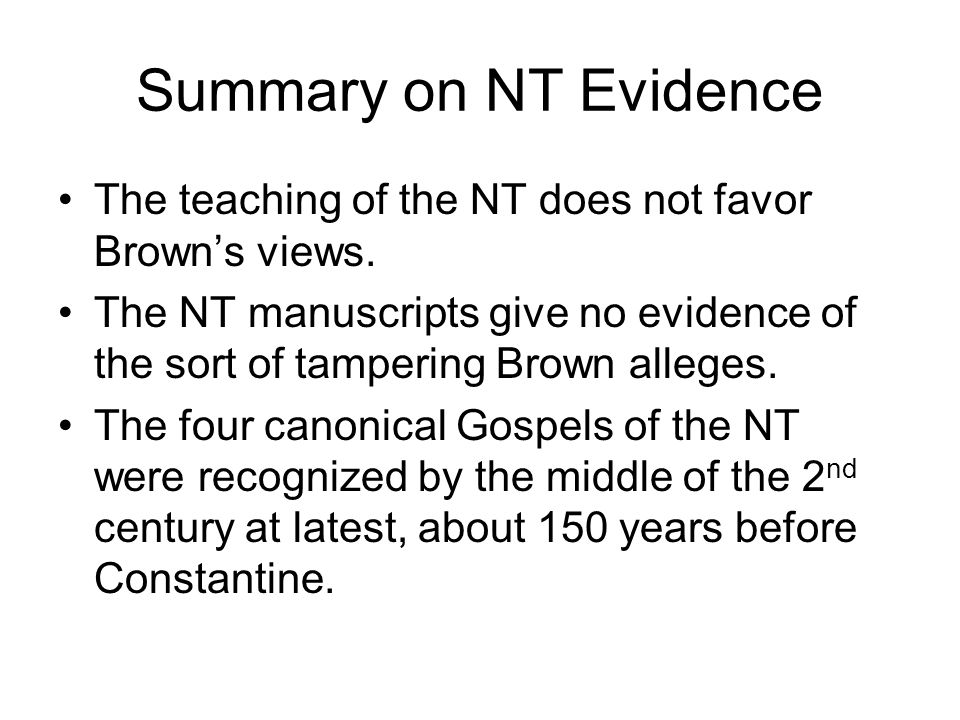 Summary on NT Evidence The teaching of the NT does not favor Brown's views. The NT manuscripts give no evidence of the sort of tampering Brown alleges