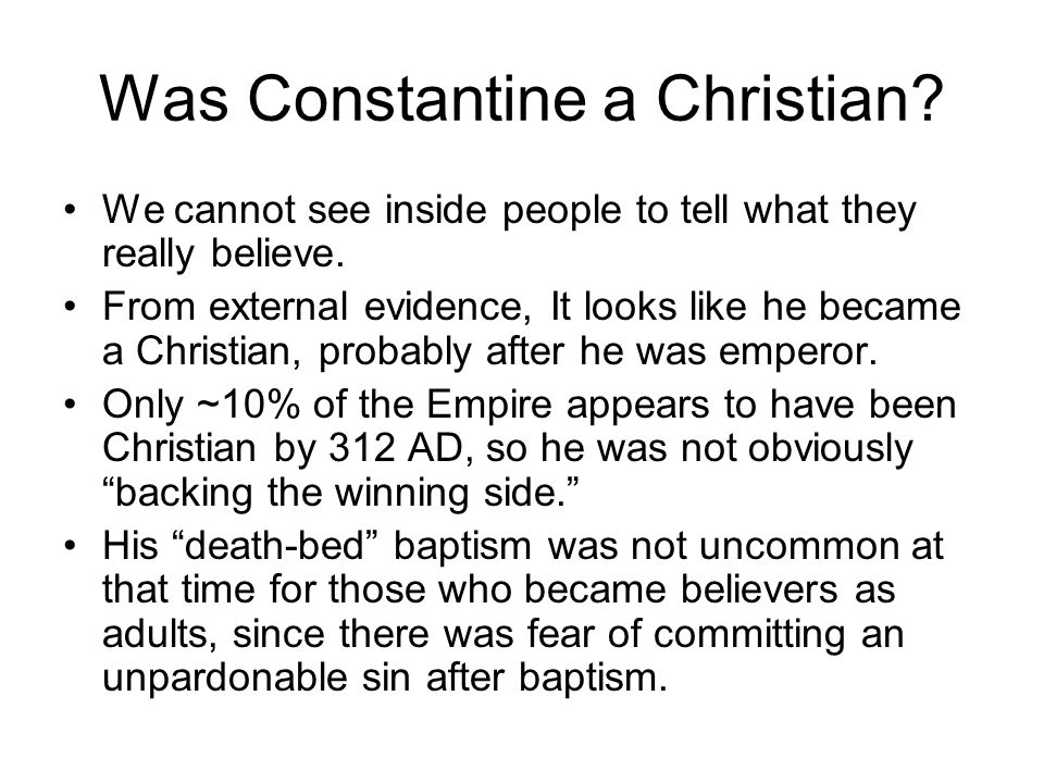 Was Constantine a Christian.We cannot see inside people to tell what they really believe.